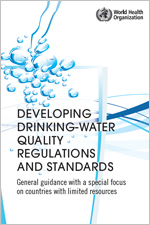 Developing drinking-water quality regulations and standards: general guidance with a special focus on countries with limited resources