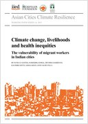 Climate change, livelihoods and health inequities: the vulnerability of migrant workers in Indian cities